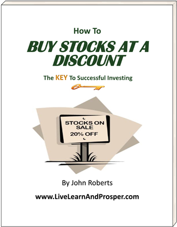 How To Buy Stocks At A Discount - The KEY to investment success - Special Report from John Roberts and LiveLearnAndProsper.com